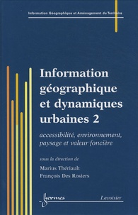 Marius Thériault et François Des Rosiers - Information géographique et dynamiques urbaines - Tome 2, Accessibilité, environnement, paysage et valeur foncière.