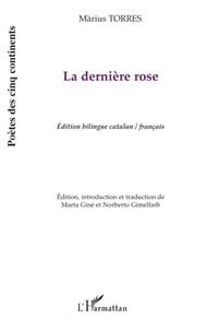 Màrius Torres - La dernière rose - Edition bilingue catalan-français.