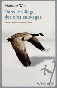 Mariusz Wilk - Dans le sillage des oies sauvages.