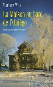 Mariusz Wilk - La maison au bord de l'Oniégo.