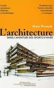 Mariusz Wozniak - L'architecture dans l'aventure des sports d'hiver - Station de Tarentaise 1945-2000.