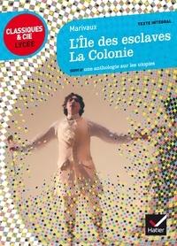 MARIVAUX et Laurence Rauline - L'Île des esclaves, La Colonie - suivi d'une anthologie sur les utopies.
