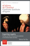 Mariya TaitSlys - Exporting Legality - The Rise and Fall of Extraterritorial Jurisdiction in the Ottoman Empire and China.
