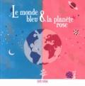 Marizabel et Cyril Hanh - Le monde bleu & la planète rose.