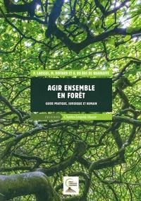 Marjolaine Boitard et Gaëtan Du Bus de Warnaffe - Agir ensemble en fôret - Guide pratique, juridique et humain.