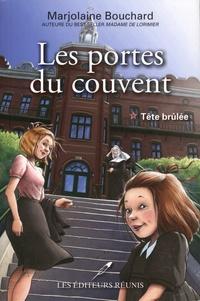 Marjolaine Bouchard - Les portes du couvent Tome 1 : Tête brûlée.