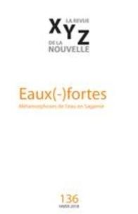 Marjolaine Bouchard et Jean-Pierre Vidal - XYZ. La revue de la nouvelle  : XYZ. La revue de la nouvelle. No. 136, Hiver 2018 - Eaux(-)fortes.