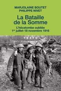 Marjolaine Boutet et Philippe Nivet - La bataille de la Somme - L'hécatombe oubliée (1er juillet - 18 novembre 1916).