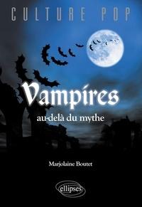 Marjolaine Boutet - Vampires au-delà du mythe.