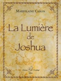 Marjolaine Caron - La Lumière de Joshua.