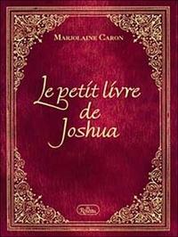 Marjolaine Caron - Le petit livre de Joshua.