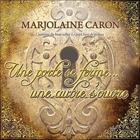 Marjolaine Caron - Une porte se ferme... une autre s'ouvre - Livre audio.