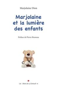 Marjolaine Dion - Marjolaine et la lumière des enfants.