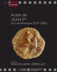 Marjolaine Lémeillat - Actes de Jean Ier, Duc de Bretagne (1237-1286).