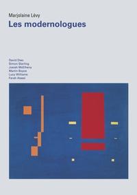 Marjolaine Lévy - Les modernologues - David Diao, Simon Starling, Josiah McElheny, Martin Boyce, Lucy Williams, Farah Atassi.