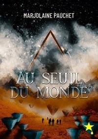Marjolaine Pauchet - Au seuil du monde.