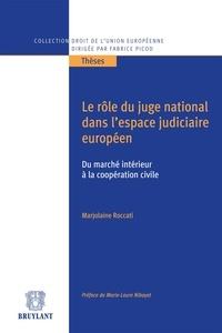 Marjolaine Roccati - Le rôle du juge national dans l'espace judiciaire européen - Du marché intérieur à la coopération civile.