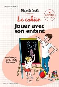 Marjolaine Solaro - Le cahier Jouer avec son enfant.