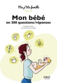 Marjolaine Solaro et Marie Dauffer - Mon bébé en 300 questions/réponses.