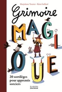 Marjolaine Tourtet et Rémi Saillard - Grimoire magique - 20 sortilèges pour apprentis sorciers.