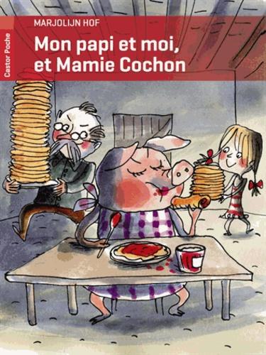 Marjolijn Hof - Mon papi et moi, et Mamie Cochon.