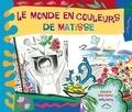 Marjorie Blain Parker et Holly Berry - Le monde en couleurs de Matisse.