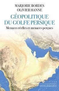 Marjorie Bordes et Olivier Hanne - Géopolitique du golfe persique - Menaces réelles et menaces perçues.