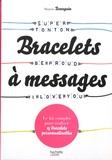 Marjorie Bourgoin - Bracelets à messages - Le kit complet pour réaliser 15 bracelets personnalisables.