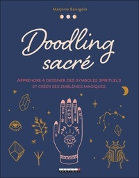 Marjorie Bourgoin - Doodling sacré - Apprendre à dessiner des symboles spirituels et créer ses emblèmes magiques.