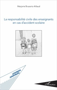 Marjorie Brusorio - La responsabilité civile des enseignants en cas d'accident scolaire.