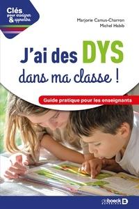 Marjorie Camus-Charron et Michel Habib - J'ai des DYS dans ma classe ! - Guide pratique pour les enseignants.