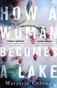 Marjorie Celona - How a Woman Becomes a Lake.