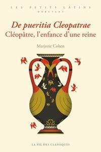 Marjorie Cohen - Cléopâtre, l'enfance d'une reine.