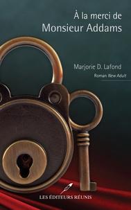 Marjorie D Lafond - A la merci de Monsieur Addams.