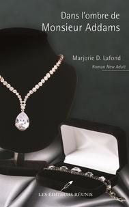 Marjorie D Lafond - Dans l'ombre de Monsieur Addams.