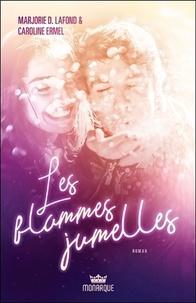 Marjorie Dumoulin-Lafond et Caroline Ermel - Les flammes jumelles.