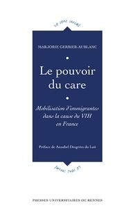 Marjorie Gerbier-Aublanc - Le pouvoir du care - Mobilisations d'immigrantes dans la cause du VIH en France.