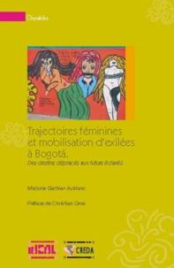 Marjorie Gerbier-Aublanc - Trajectoires féminines et mobilisation d'exilées à Bogota : des destins déplacés.