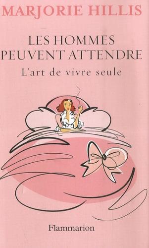 Marjorie Hillis - Les hommes peuvent attendre - L'art de vivre seule.