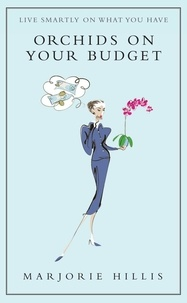 Marjorie Hillis - Orchids On Your Budget - Or Live Smartly on What You Have.