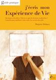 Marjorie Holmes et Nathalie M.-C. Laverroux - J'écris mon expérience de vie - Guide pratique.