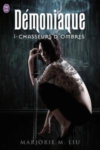 Marjorie Liu - Démoniaque Tome 1 : Chasseurs d'ombres.