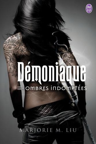 Marjorie Liu - Démoniaque Tome 3 : Ombres indomptées.