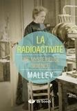 Marjorie Malley - La radioactivité - Une mystérieuse science.
