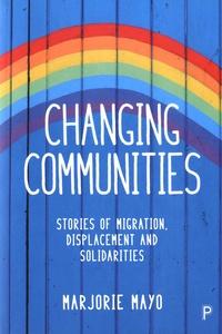 Marjorie Mayo - Changing communities - Stories of migration, displacement and solidarities.