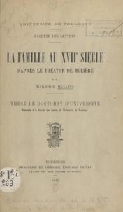Marjorie Mullins - La famille au XVIIe siècle d'après le théâtre de Molière - Thèse de Doctorat d'université présentée à la Faculté des lettres de l'Université de Toulouse.