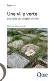 Marjorie Musy - Une ville verte - Les rôles du végétal en ville.