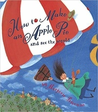 Marjorie Priceman - How to Make an Apple Pie and See the World (Anglais.