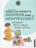 Marjorie Schneider et Sophie Nanteuil - Aider son enfant à grandir avec Montessori - Accompagner, donner confiance, rendre autonome.