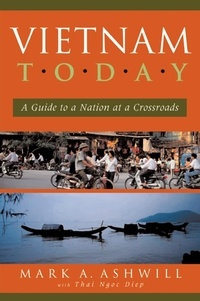 Mark A. Ashwill - Vietnam Today - A Guide to a Nation at a Crossroads.